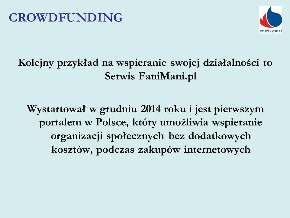 Kolejny przykład na wspieranie swojej działalności to Serwis FaniMani.pl Wystartował w grudniu 2014 roku i jest pierwszym portalem w Polsce, który umożliwia wspieranie organizacji społecznych bez dodatkowych kosztów, podczas zakupów internetowych CROWDFUNDING