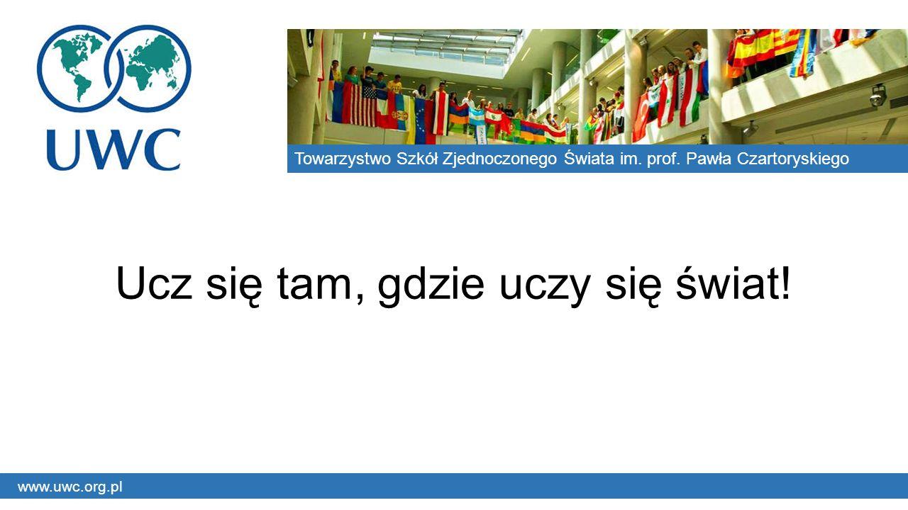 Ucz się tam, gdzie uczy się świat.Towarzystwo Szkół Zjednoczonego Świata im.