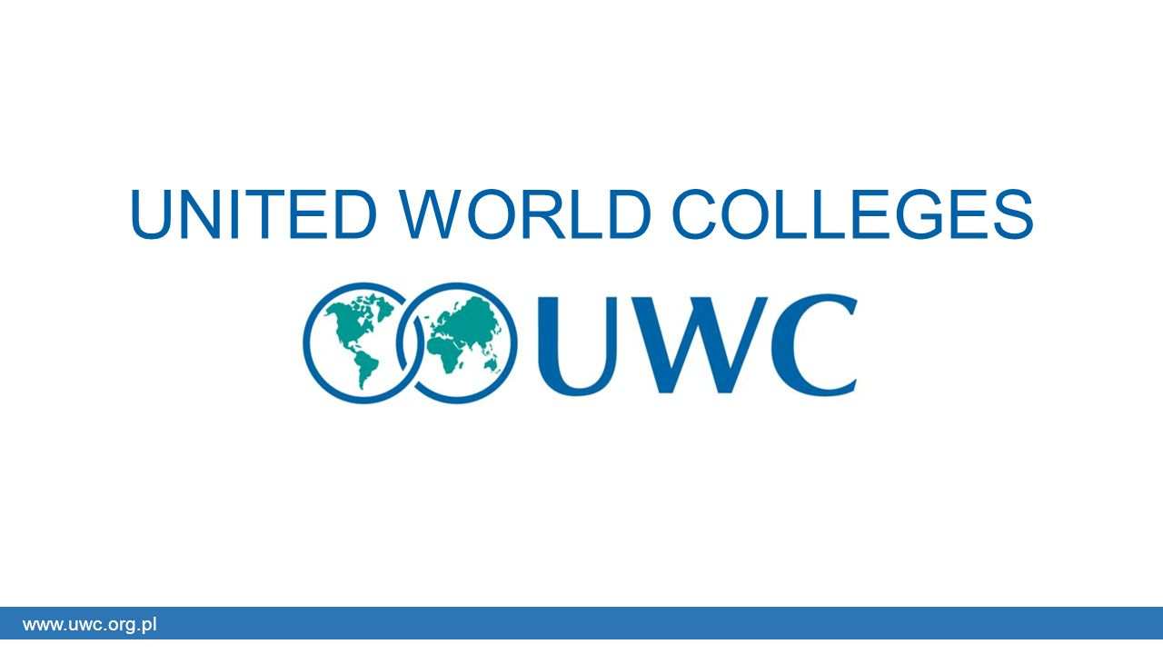 UNITED WORLD COLLEGES www.uwc.org.pl