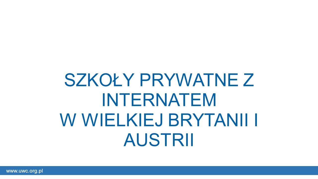 www.uwc.org.pl SZKOŁY PRYWATNE Z INTERNATEM W WIELKIEJ BRYTANII I AUSTRII