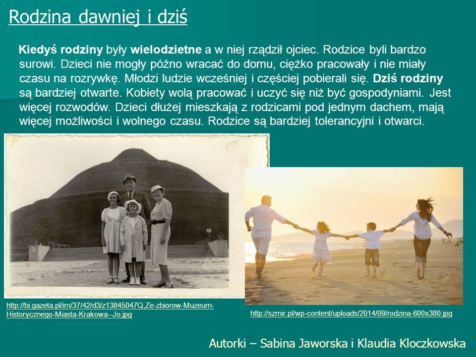 Rodzina dawniej i dziś Autorki – Sabina Jaworska i Klaudia Kloczkowska Kiedyś rodziny były wielodzietne a w niej rządził ojciec.