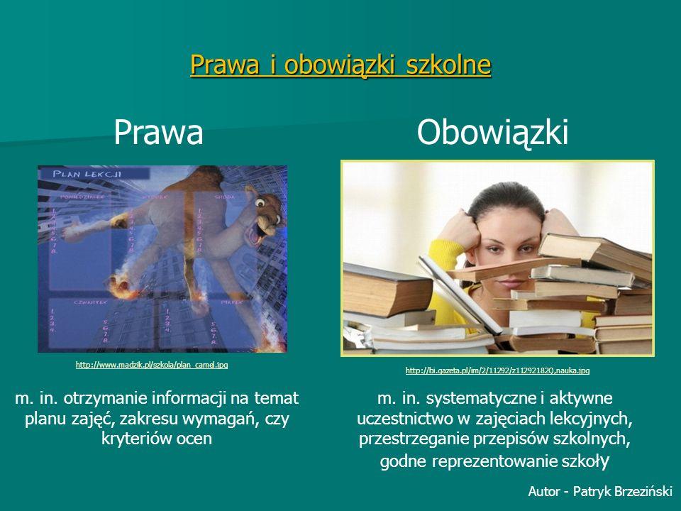 Prawa i obowiązki szkolne Prawa Obowiązki http://bi.gazeta.pl/im/2/11292/z11292182Q,nauka.jpg m. in. systematyczne i aktywne uczestnictwo w zajęciach