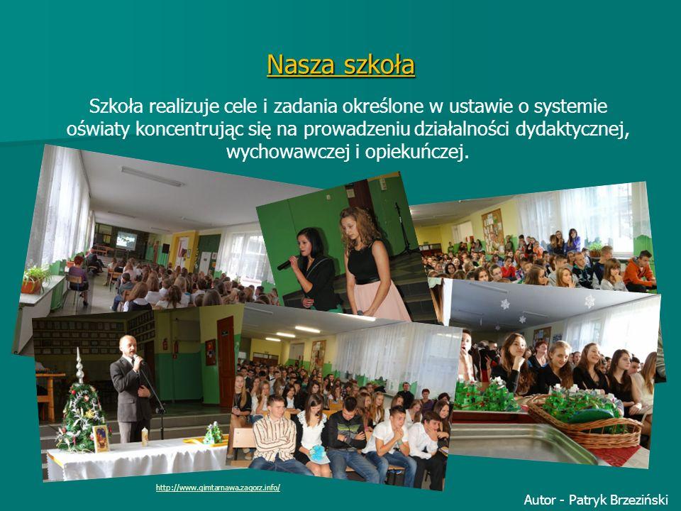 Nasza szkoła http://www.gimtarnawa.zagorz.info/ Szkoła realizuje cele i zadania określone w ustawie o systemie oświaty koncentrując się na prowadzeniu działalności dydaktycznej, wychowawczej i opiekuńczej.