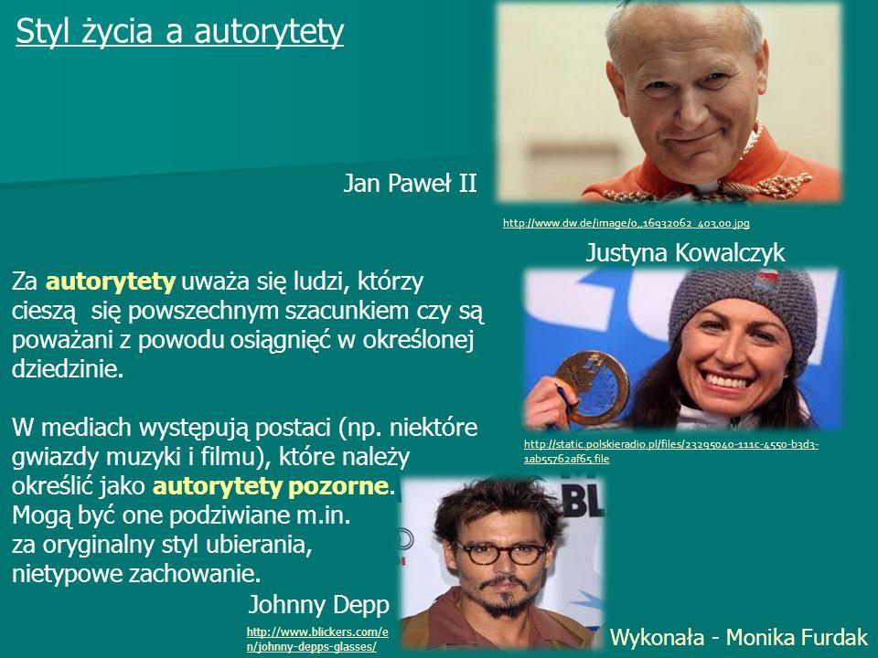 Styl życia a autorytety Za autorytety uważa się ludzi, którzy cieszą się powszechnym szacunkiem czy są poważani z powodu osiągnięć w określonej dziedz