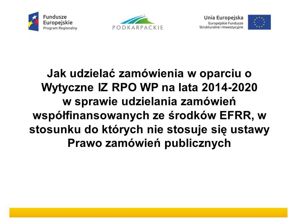 Jak udzielać zamówienia w oparciu o Wytyczne IZ RPO WP na lata 2014-2020 w sprawie udzielania zamówień współfinansowanych ze środków EFRR, w stosunku do których nie stosuje się ustawy Prawo zamówień publicznych