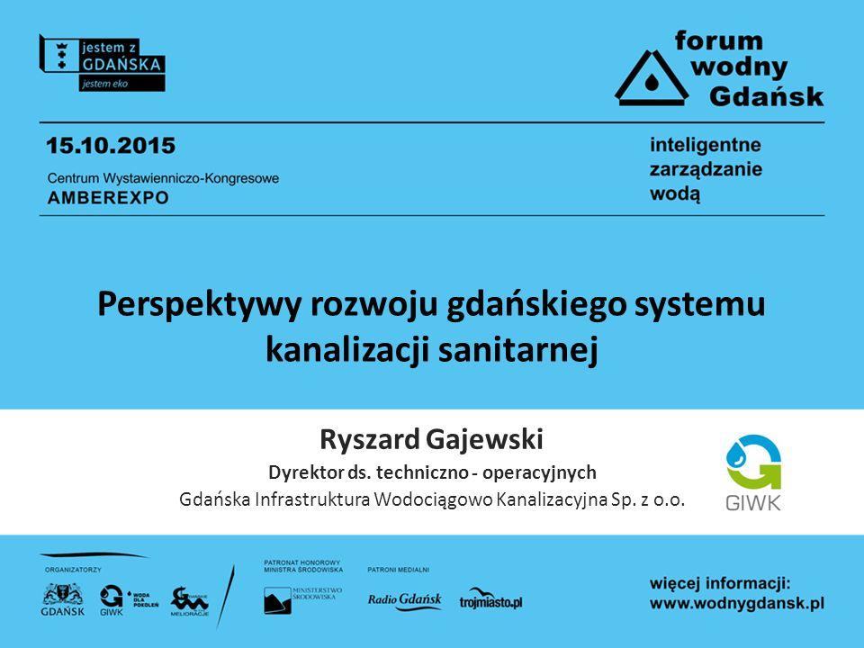 Perspektywy rozwoju gdańskiego systemu kanalizacji sanitarnej Ryszard Gajewski Dyrektor ds. techniczno - operacyjnych Gdańska Infrastruktura Wodociągo