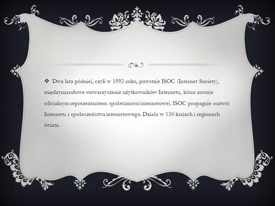  Dwa lata później, czyli w 1992 roku, powstaje ISOC (Internet Society), międzynarodowe stowarzyszenie użytkowników Internetu, które zostaje oficjalny
