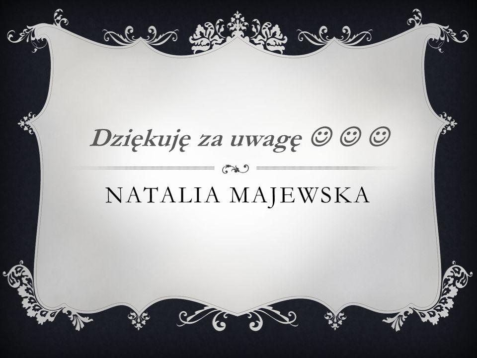 NATALIA MAJEWSKA Dziękuję za uwagę