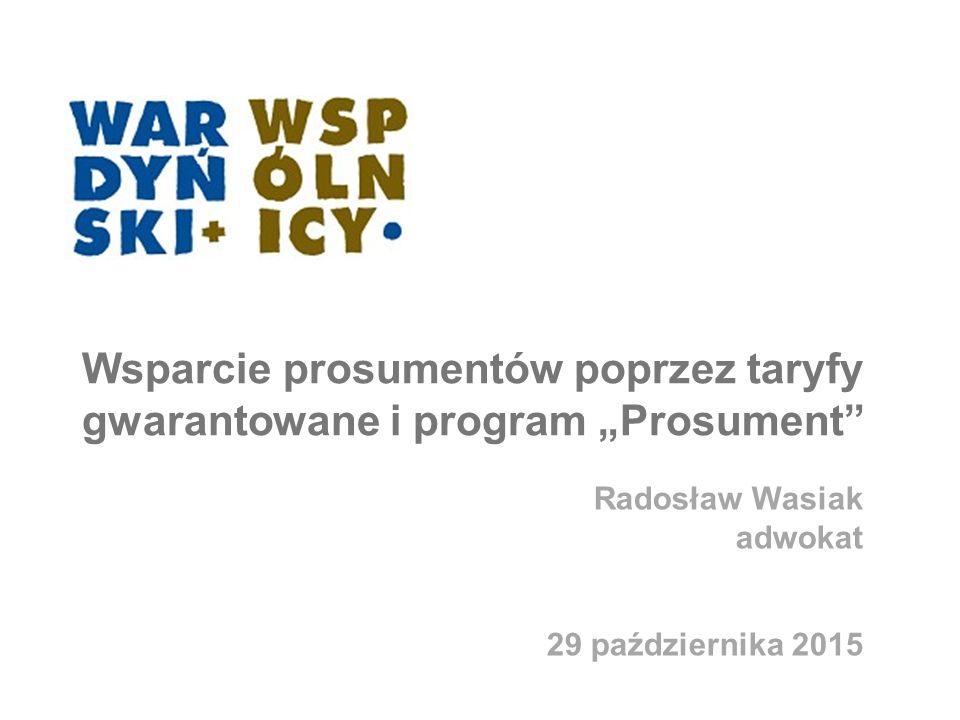 """Wsparcie prosumentów poprzez taryfy gwarantowane i program """"Prosument"""" Radosław Wasiak adwokat 29 października 2015"""