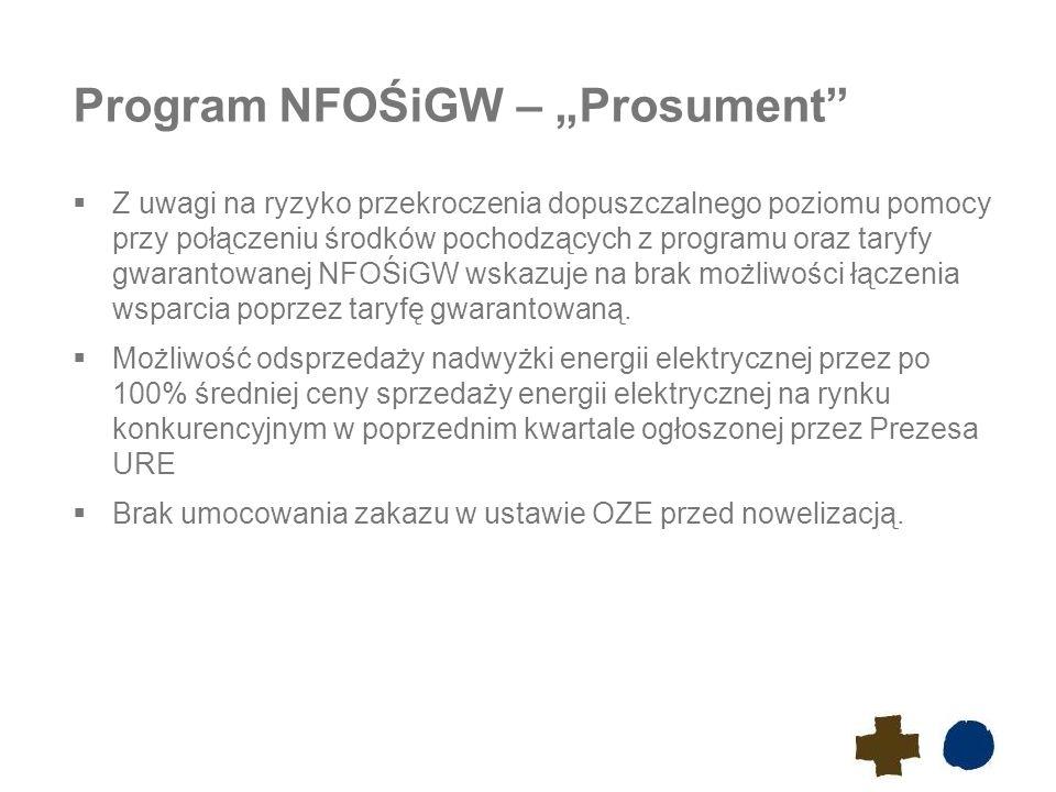 """Program NFOŚiGW – """"Prosument  Z uwagi na ryzyko przekroczenia dopuszczalnego poziomu pomocy przy połączeniu środków pochodzących z programu oraz taryfy gwarantowanej NFOŚiGW wskazuje na brak możliwości łączenia wsparcia poprzez taryfę gwarantowaną."""