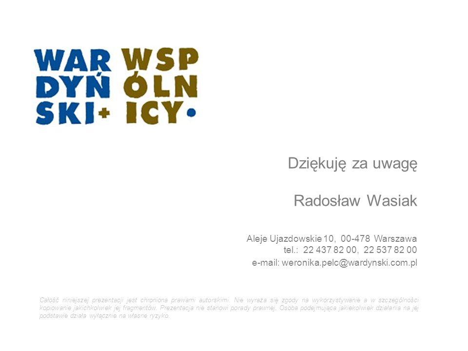 Dziękuję za uwagę Radosław Wasiak  Aleje Ujazdowskie 10, 00-478 Warszawa tel.: 22 437 82 00, 22 537 82 00  e-mail: weronika.pelc@wardynski.com.pl Całość niniejszej prezentacji jest chroniona prawami autorskimi.