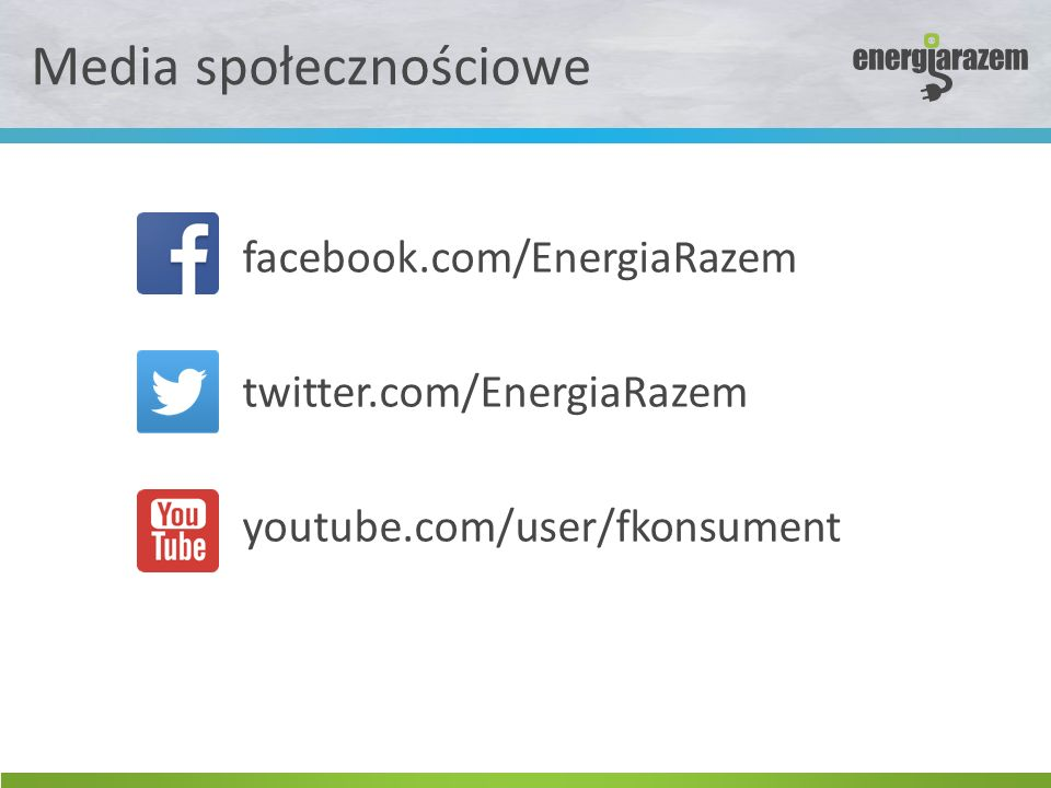 Media społecznościowe facebook.com/EnergiaRazem twitter.com/EnergiaRazem youtube.com/user/fkonsument