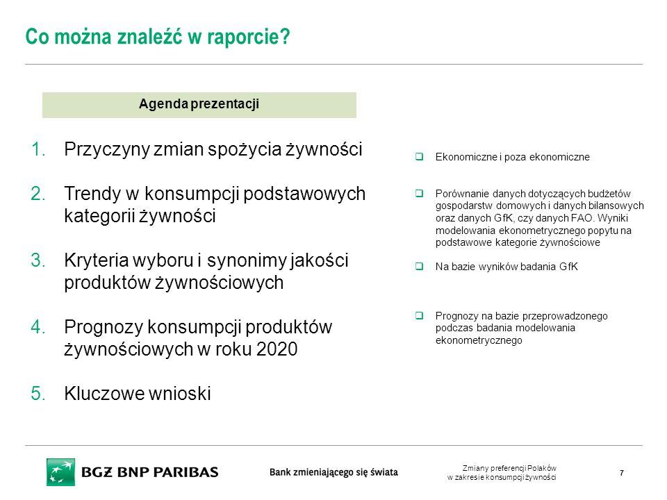 Co można znaleźć w raporcie? Agenda prezentacji 1.Przyczyny zmian spożycia żywności 2.Trendy w konsumpcji podstawowych kategorii żywności 3.Kryteria w