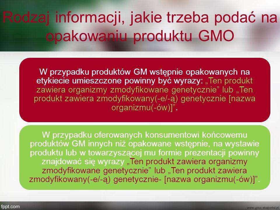 Rodzaj informacji, jakie trzeba podać na opakowaniu produktu GMO W przypadku produktów GM wstępnie opakowanych na etykiecie umieszczone powinny być wy