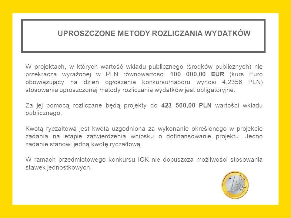 UPROSZCZONE METODY ROZLICZANIA WYDATKÓW W projektach, w których wartość wkładu publicznego (środków publicznych) nie przekracza wyrażonej w PLN równowartości 100 000,00 EUR (kurs Euro obowiązujący na dzień ogłoszenia konkursu/naboru wynosi 4,2356 PLN) stosowanie uproszczonej metody rozliczania wydatków jest obligatoryjne.