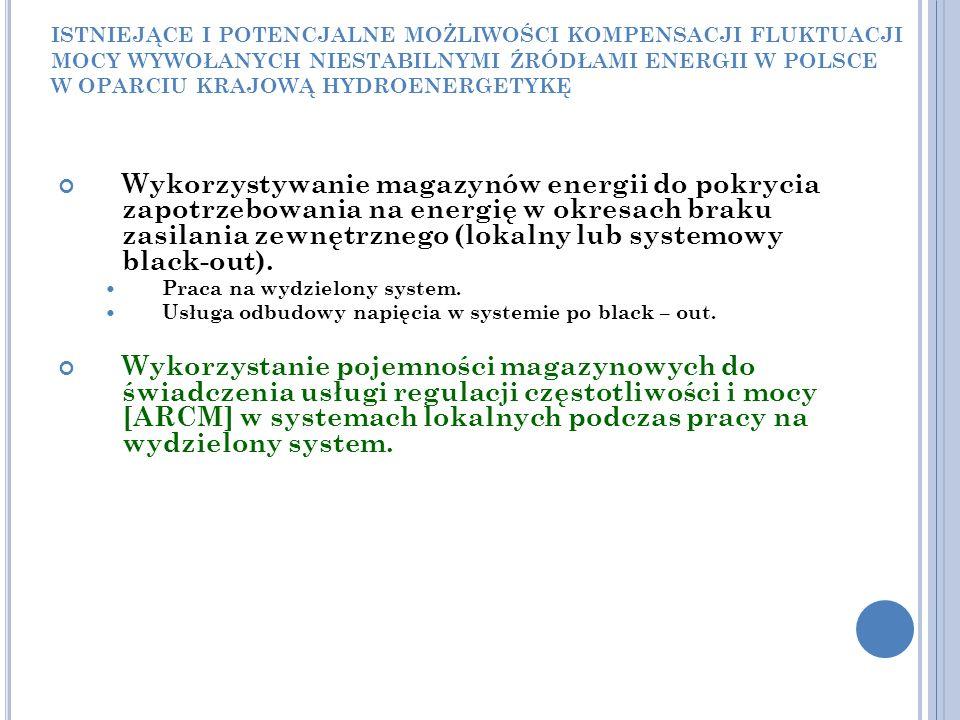 ISTNIEJĄCE I POTENCJALNE MOŻLIWOŚCI KOMPENSACJI FLUKTUACJI MOCY WYWOŁANYCH NIESTABILNYMI ŹRÓDŁAMI ENERGII W POLSCE W OPARCIU KRAJOWĄ HYDROENERGETYKĘ Wykorzystywanie magazynów energii do pokrycia zapotrzebowania na energię w okresach braku zasilania zewnętrznego (lokalny lub systemowy black-out).