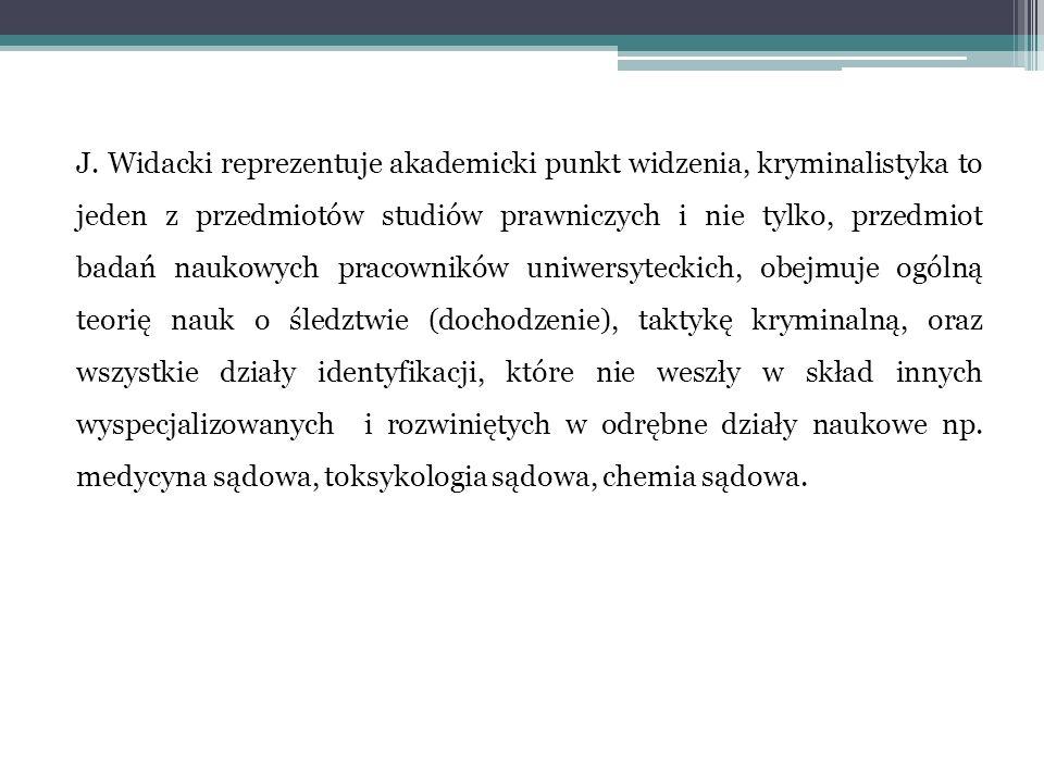 J. Widacki reprezentuje akademicki punkt widzenia, kryminalistyka to jeden z przedmiotów studiów prawniczych i nie tylko, przedmiot badań naukowych pr