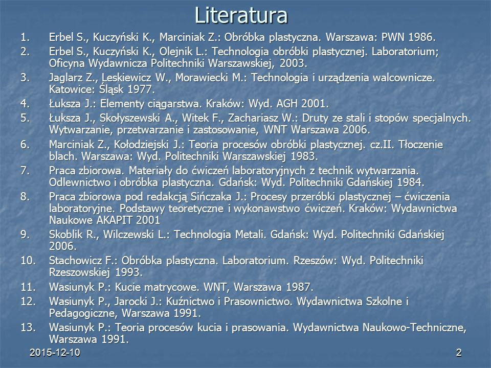 2015-12-102Literatura 1.Erbel S., Kuczyński K., Marciniak Z.: Obróbka plastyczna.