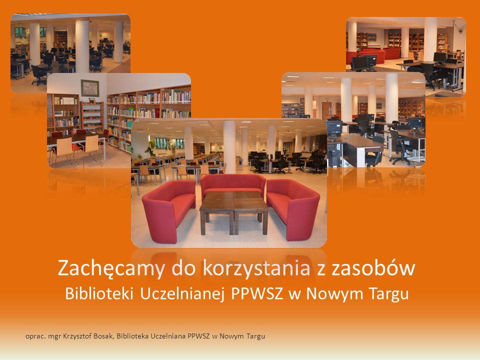 Zachęcamy do korzystania z zasobów Biblioteki Uczelnianej PPWSZ w Nowym Targu oprac.
