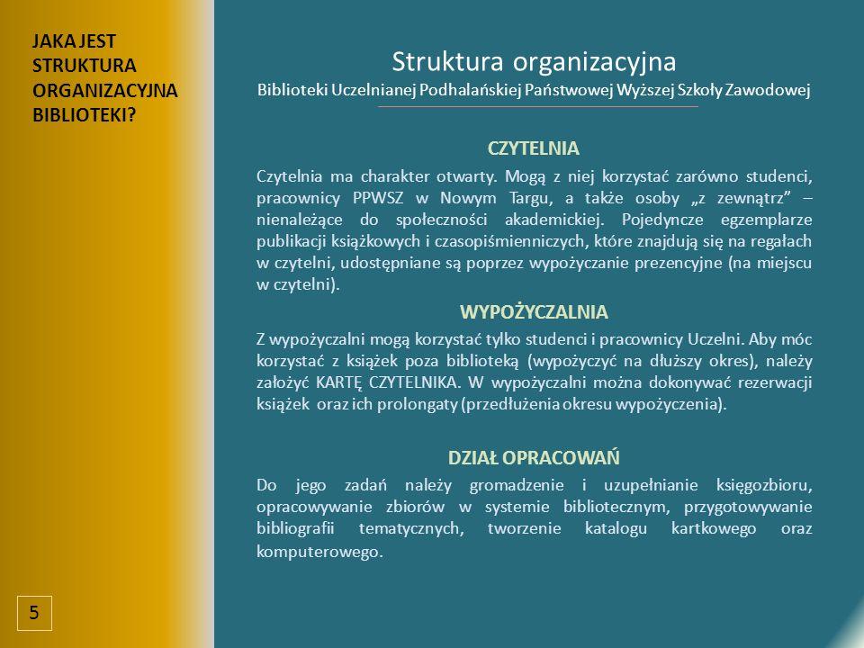 Struktura organizacyjna Biblioteki Uczelnianej Podhalańskiej Państwowej Wyższej Szkoły Zawodowej CZYTELNIA Czytelnia ma charakter otwarty.