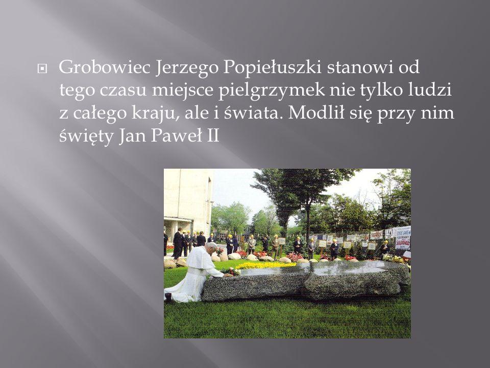  Grobowiec Jerzego Popiełuszki stanowi od tego czasu miejsce pielgrzymek nie tylko ludzi z całego kraju, ale i świata. Modlił się przy nim święty Jan