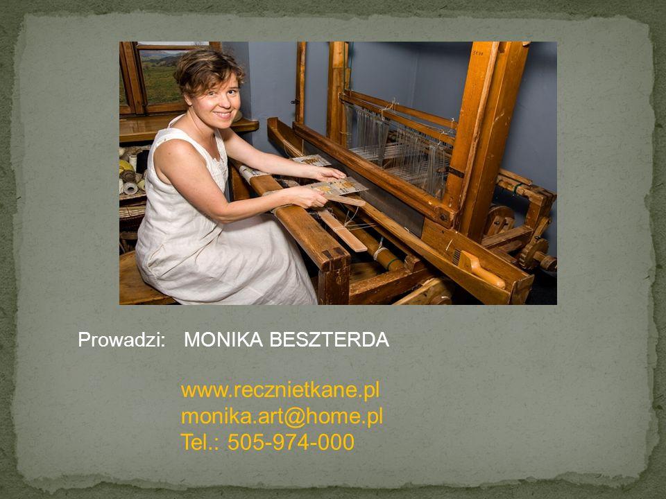 Prowadzi: MONIKA BESZTERDA www.recznietkane.pl monika.art@home.pl Tel.: 505-974-000