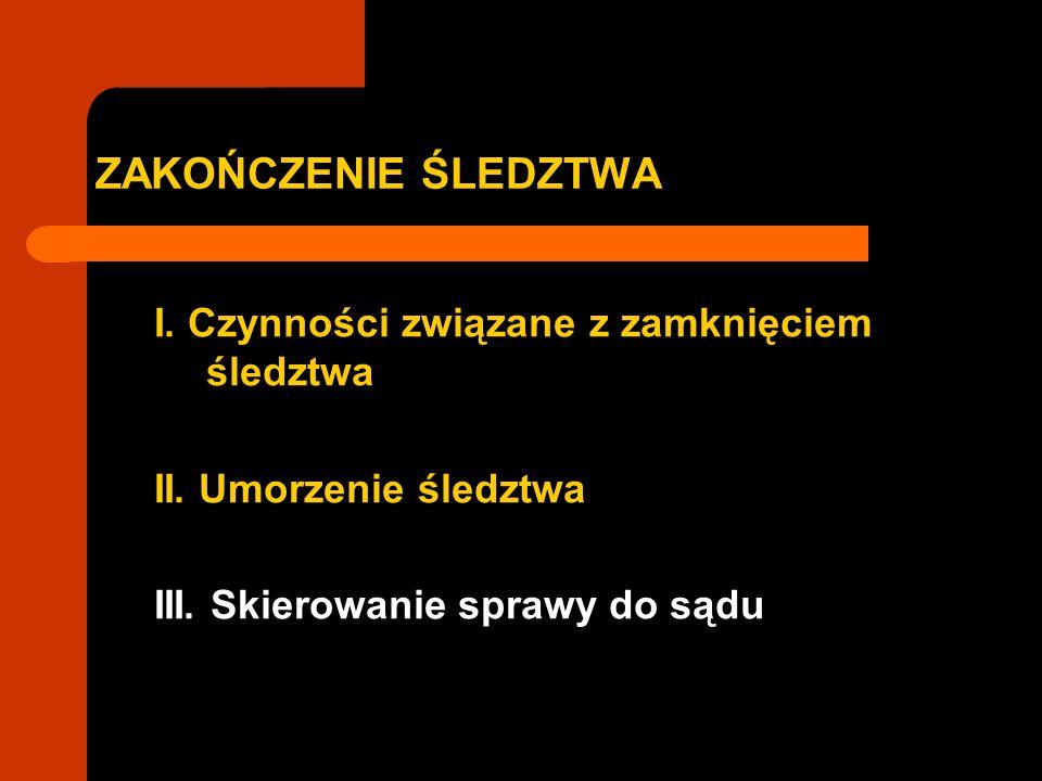 I.CZYNNOŚCI ZWIĄZANE Z ZAMKNIĘCIEM ŚLEDZTWA 1.