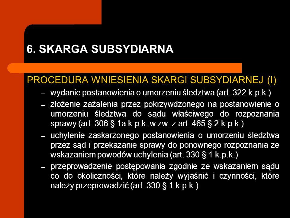 6. SKARGA SUBSYDIARNA PROCEDURA WNIESIENIA SKARGI SUBSYDIARNEJ (I) – wydanie postanowienia o umorzeniu śledztwa (art. 322 k.p.k.) – złożenie zażalenia