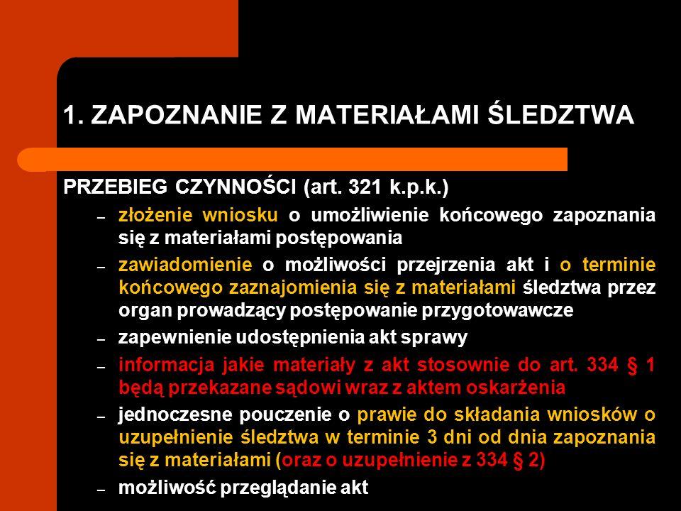1. ZAPOZNANIE Z MATERIAŁAMI ŚLEDZTWA PRZEBIEG CZYNNOŚCI (art. 321 k.p.k.) – złożenie wniosku o umożliwienie końcowego zapoznania się z materiałami pos