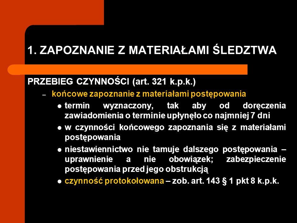 1. ZAPOZNANIE Z MATERIAŁAMI ŚLEDZTWA PRZEBIEG CZYNNOŚCI (art. 321 k.p.k.) – końcowe zapoznanie z materiałami postępowania termin wyznaczony, tak aby o