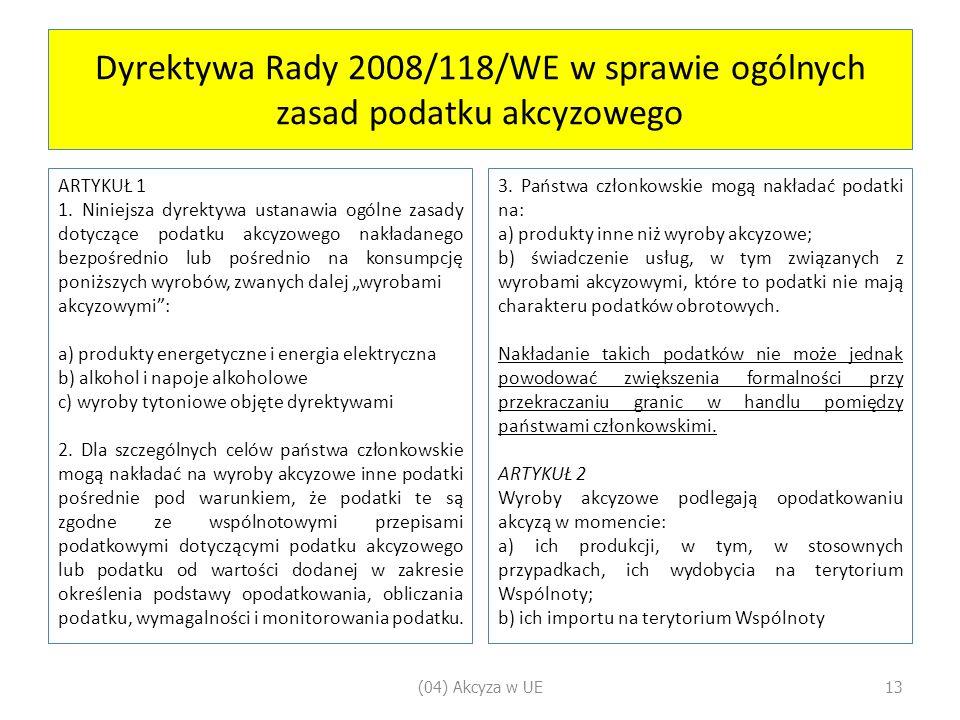 Dyrektywa Rady 2008/118/WE w sprawie ogólnych zasad podatku akcyzowego ARTYKUŁ 1 1.