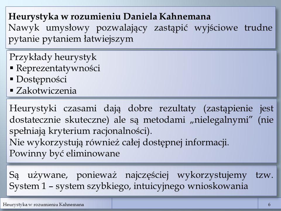 Heurystyka w rozumieniu Kahnemana 6 6 Heurystyka w rozumieniu Daniela Kahnemana Nawyk umysłowy pozwalający zastąpić wyjściowe trudne pytanie pytaniem