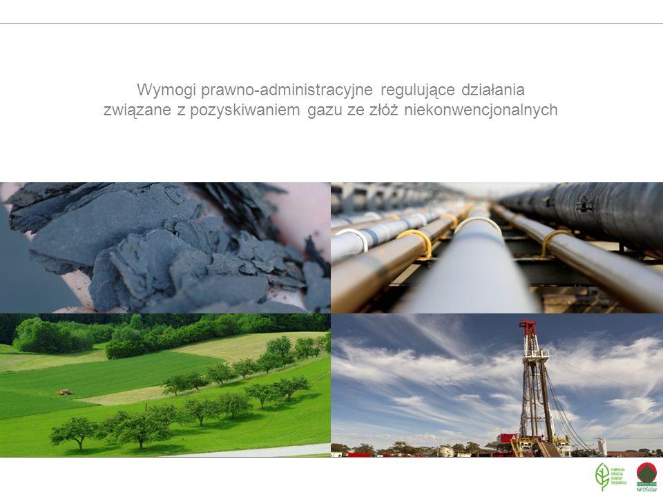 Wymogi prawno-administracyjne regulujące działania związane z pozyskiwaniem gazu ze złóż niekonwencjonalnych