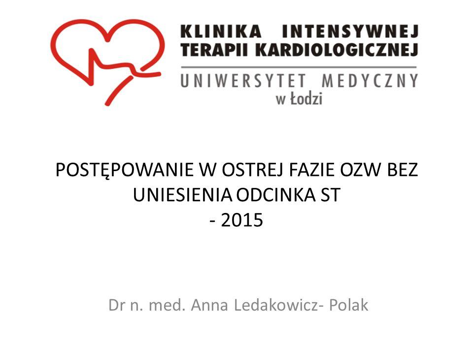 POSTĘPOWANIE W OSTREJ FAZIE OZW BEZ UNIESIENIA ODCINKA ST - 2015 Dr n. med. Anna Ledakowicz- Polak