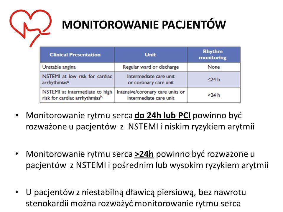 MONITOROWANIE PACJENTÓW Monitorowanie rytmu serca do 24h lub PCI powinno być rozważone u pacjentów z NSTEMI i niskim ryzykiem arytmii Monitorowanie ry