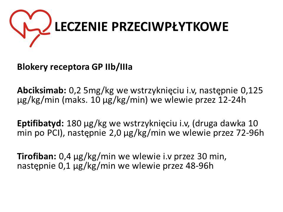 Blokery receptora GP IIb/IIIa Abciksimab: 0,2 5mg/kg we wstrzyknięciu i.v, następnie 0,125 μg/kg/min (maks. 10 μg/kg/min) we wlewie przez 12-24h Eptif