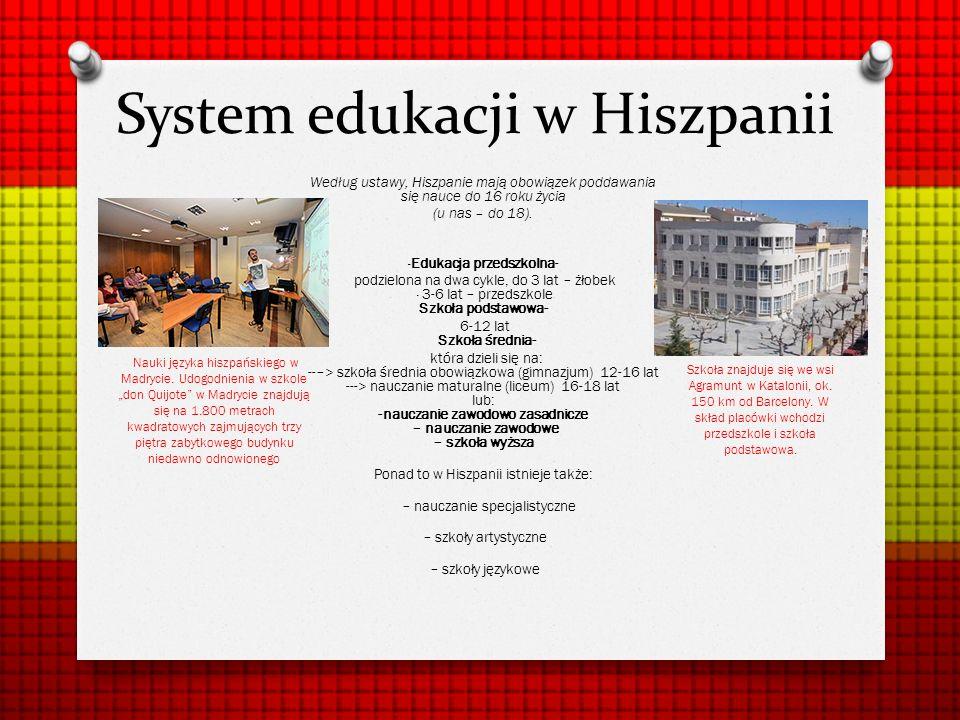 System edukacji w Hiszpanii Według ustawy, Hiszpanie mają obowiązek poddawania się nauce do 16 roku życia (u nas – do 18). ·Edukacja przedszkolna- pod