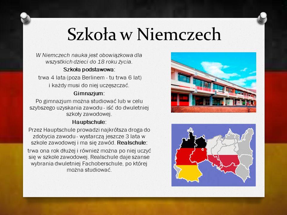 Szkoła w Niemczech W Niemczech nauka jest obowiązkowa dla wszystkich dzieci do 18 roku życia. Szkoła podstawowa: trwa 4 lata (poza Berlinem - tu trwa