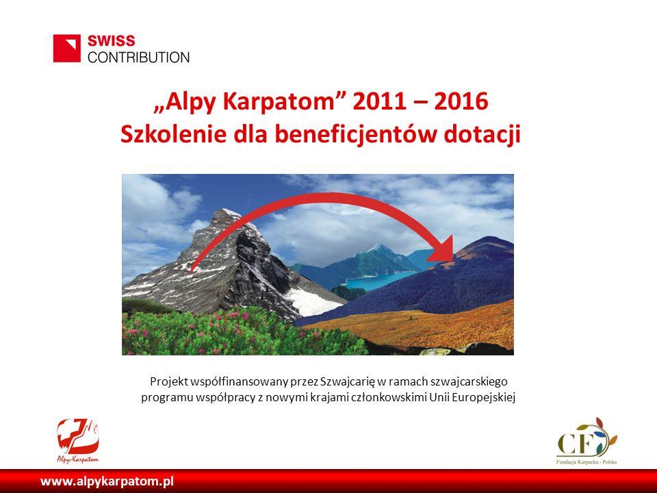 """www.alpykarpatom.pl """"Alpy Karpatom 2011 – 2016 Szkolenie dla beneficjentów dotacji Projekt współfinansowany przez Szwajcarię w ramach szwajcarskiego programu współpracy z nowymi krajami członkowskimi Unii Europejskiej"""