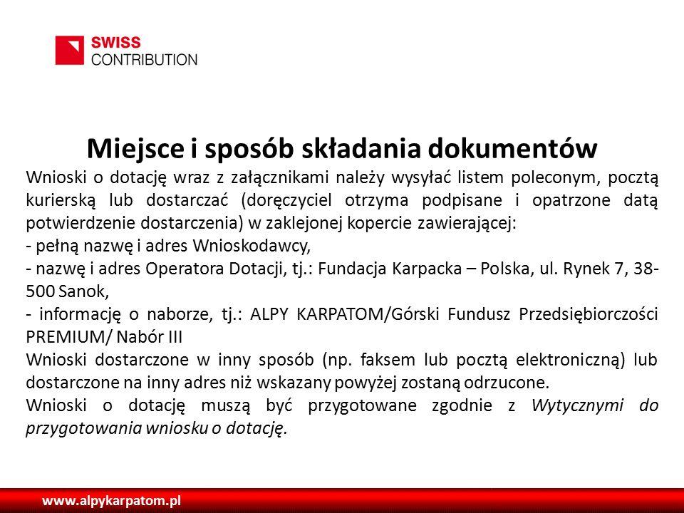 www.alpykarpatom.pl Miejsce i sposób składania dokumentów Wnioski o dotację wraz z załącznikami należy wysyłać listem poleconym, pocztą kurierską lub dostarczać (doręczyciel otrzyma podpisane i opatrzone datą potwierdzenie dostarczenia) w zaklejonej kopercie zawierającej: - pełną nazwę i adres Wnioskodawcy, - nazwę i adres Operatora Dotacji, tj.: Fundacja Karpacka – Polska, ul.