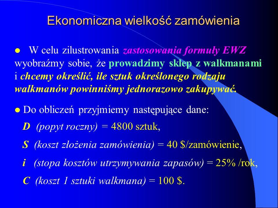Ekonomiczna wielkość zamówienia l W celu zilustrowania zastosowania formuły EWZ wyobraźmy sobie, że prowadzimy sklep z walkmanami i chcemy określić, i