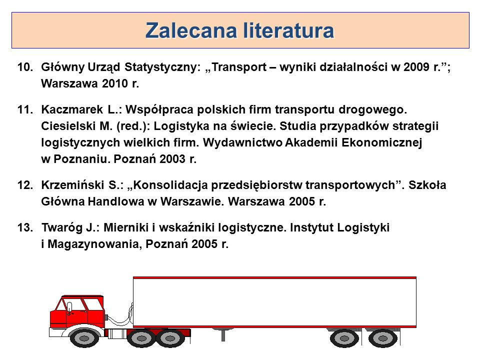"""10.Główny Urząd Statystyczny: """"Transport – wyniki działalności w 2009 r. ; Warszawa 2010 r."""
