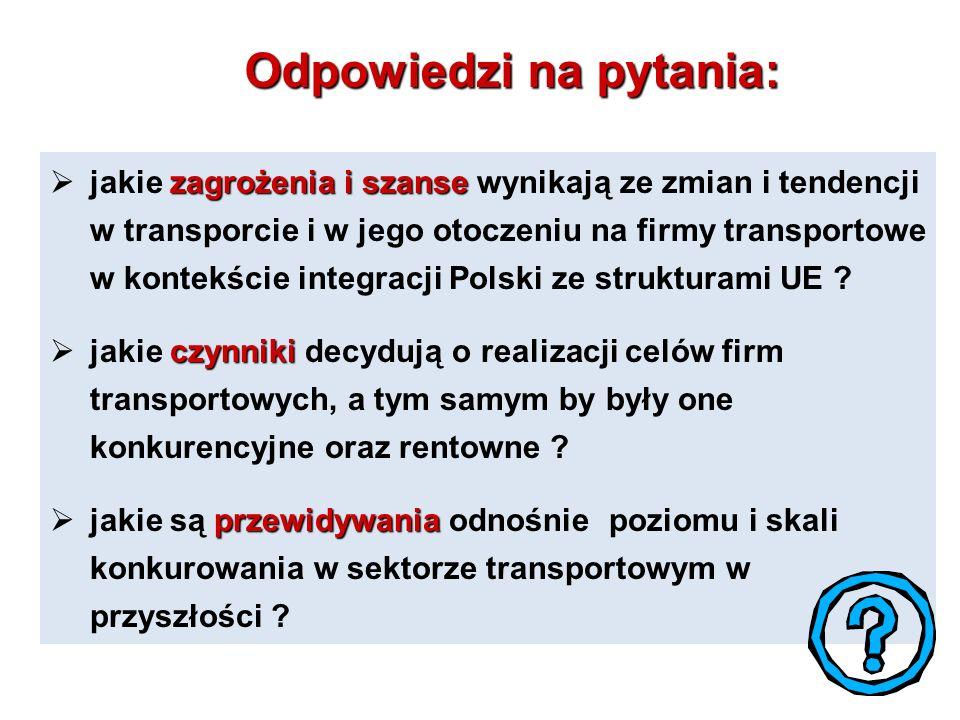 Odpowiedzi na pytania: zagrożenia i szanse  jakie zagrożenia i szanse wynikają ze zmian i tendencji w transporcie i w jego otoczeniu na firmy transportowe w kontekście integracji Polski ze strukturami UE .