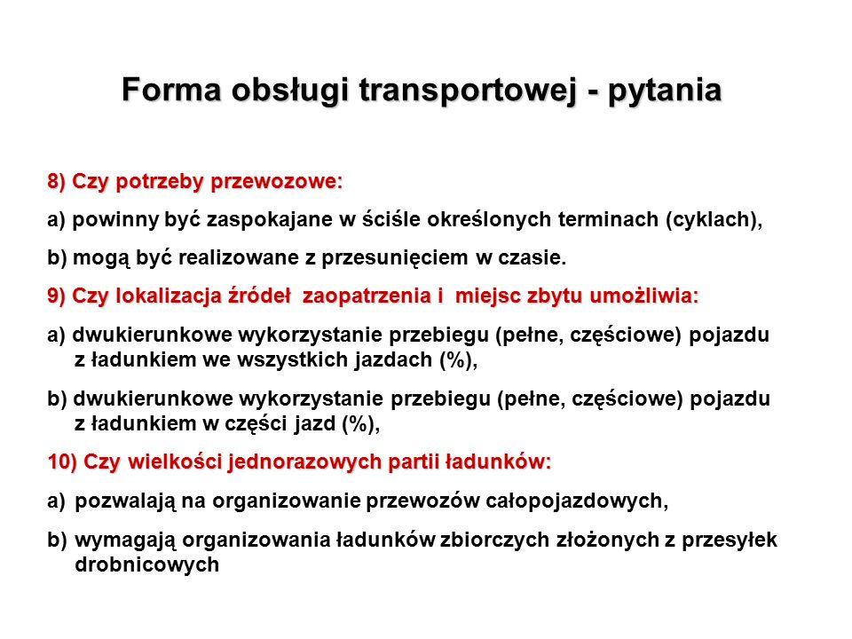 Forma obsługi transportowej - pytania 8) Czy potrzeby przewozowe: a) powinny być zaspokajane w ściśle określonych terminach (cyklach), b) mogą być realizowane z przesunięciem w czasie.