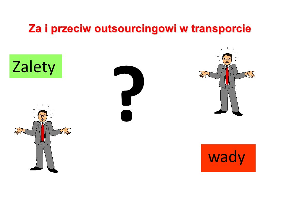 Za i przeciw outsourcingowi w transporcie Zalety wady ?