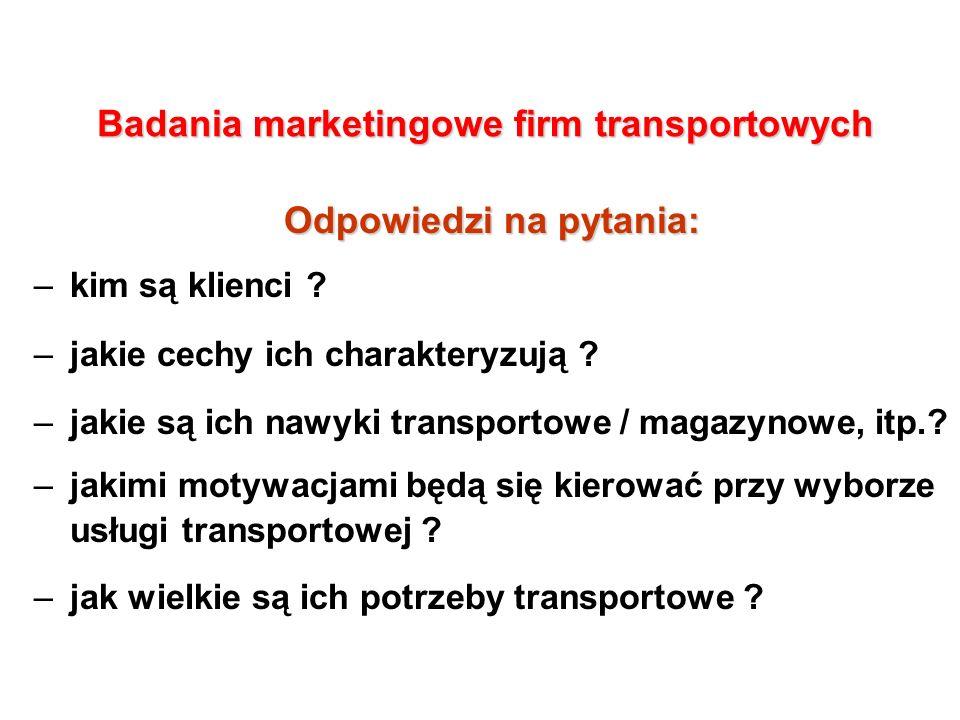 Badania marketingowe firm transportowych Odpowiedzi na pytania: –kim są klienci .