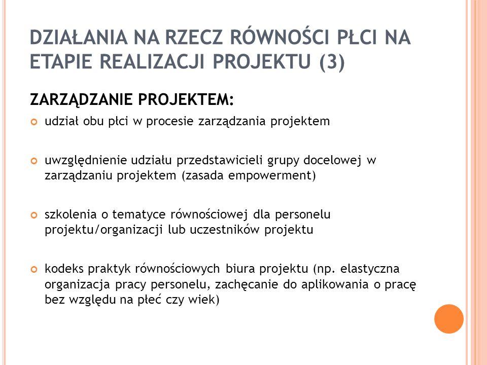 DZIAŁANIA NA RZECZ RÓWNOŚCI PŁCI NA ETAPIE REALIZACJI PROJEKTU (3) ZARZĄDZANIE PROJEKTEM: udział obu płci w procesie zarządzania projektem uwzględnien