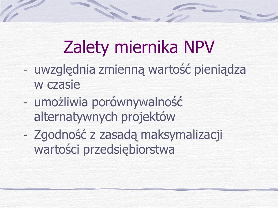 NPV c.d. Wraz ze wzrostem t okresów współczynnik d rośnie maleje niepotrzebne słowo skreślić NPV – suma zdyskontowanych (dodatnich i ujemnych) przepły