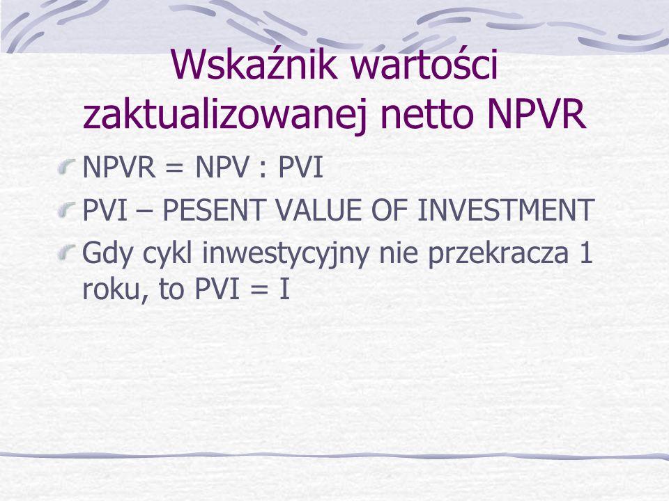 Wady miernika NPV - stosowanie stałej stopy dyskontowej - założenie o reinwestycji dodatnich p.p.n. wg. tej samej stopy dyskontowej - nie pozwala na o