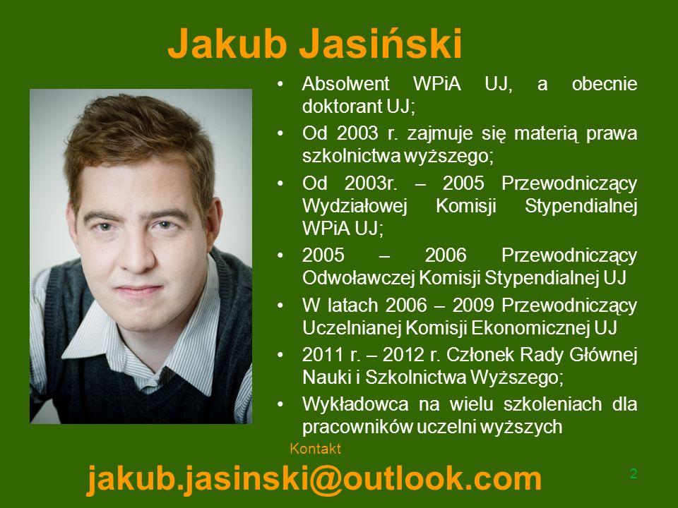 Jakub Jasiński Absolwent WPiA UJ, a obecnie doktorant UJ; Od 2003 r. zajmuje się materią prawa szkolnictwa wyższego; Od 2003r. – 2005 Przewodniczący W
